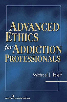Advanced Ethics for Addiction Professionals By Taleff, Michael J.