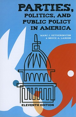 Parties, Politics, and Public Policy in America By Hetherington, Marc J./ Larson, Bruce A.